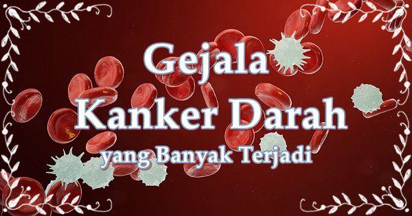gejala kanker darah yang banyak terjadi
