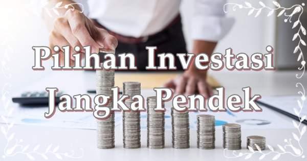 Pilihan Investasi Jangka Pendek